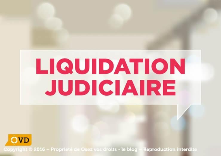Liquidation Judiciaire d'une entreprise, quelles sont les règles ?